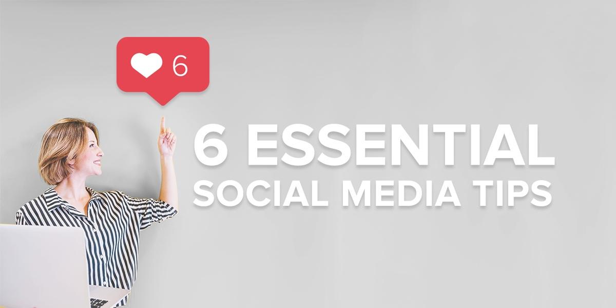 6 Essential Social Media Tips
