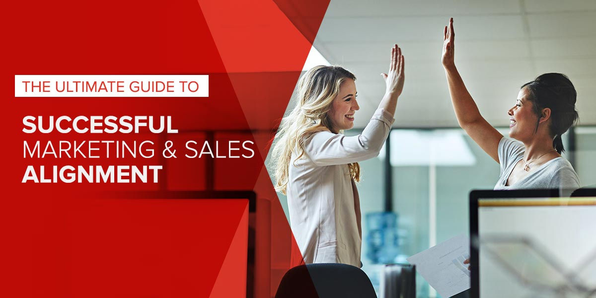 The Ultimate Guide to Successful Marketing and Sales Alignment